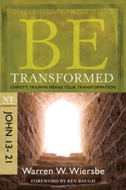 Be Transformed (John 13-21): Christ's Triumph Means Your Transformation - Christ's Triumph Means Your Transformation ebook by Warren W. Wiersbe