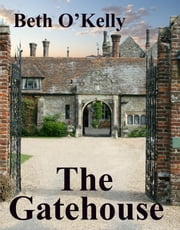 The Gatehouse ebook by Beth O'Kelly