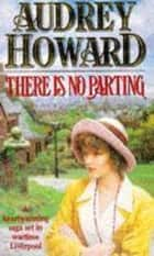 There is No Parting ebook by Audrey Howard