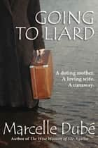 Going to Liard ebook by Marcelle Dubé
