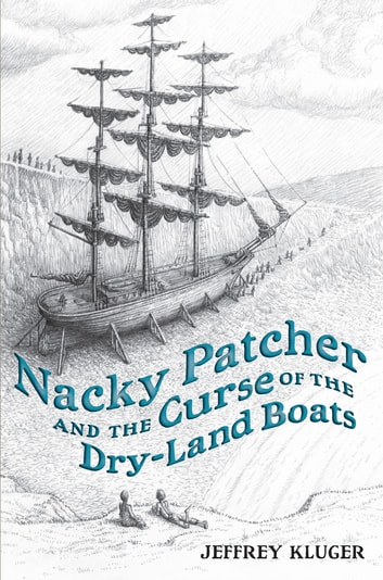 Nacky Patcher & the Curse of the Dry-Land Boats ebook by Jeffrey Kluger