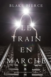 Le Train en Marche (Une Enquête de Riley Paige — Tome 12) ebook by Blake Pierce