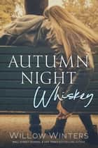 Autumn Night Whiskey ebook by Willow Winters