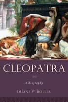 Cleopatra:A Biography ebook by Duane W. Roller