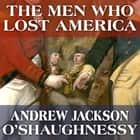 The Men Who Lost America - British Leadership, the American Revolution and the Fate of the Empire audiobook by