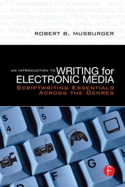 An Introduction to Writing for Electronic Media - Scriptwriting Essentials Across the Genres ebook by Robert B. Musburger, PhD