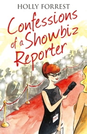 Confessions of a Showbiz Reporter (The Confessions Series) ebook by Holly Forrest