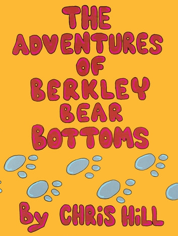 The Adventures Of Berkley Bear Bottoms ebook by Chris Hill