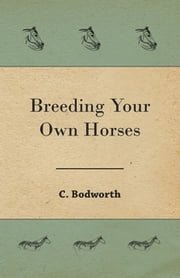 Breeding Your Own Horses ebook by Bodworth C.