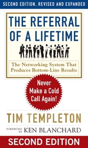 The Referral of a Lifetime - Never Make a Cold Call Again! ebook by Tim Templeton,Ken Blanchard