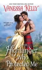 The Highlander Who Protected Me ebook by Vanessa Kelly