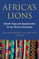 Africa's Lions - Growth Traps and Opportunities for Six African Economies ebook by Haroon Bhorat, Finn Tarp