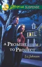 A Promise to Protect (Mills & Boon Love Inspired Suspense) ebook by Liz Johnson