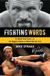 Fighting Words - In-Depth Interviews with the Biggest Names in Mixed Martial Arts ebook by Mike Straka