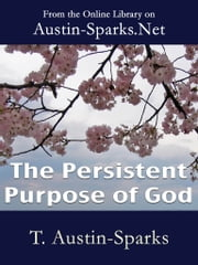 The Persistent Purpose of God ebook by T. Austin-Sparks