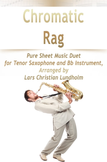 Chromatic Rag Pure Sheet Music Duet for Tenor Saxophone and Bb Instrument, Arranged by Lars Christian Lundholm ebook by Pure Sheet Music