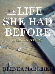 The Life She Had Before ebook by Brenda Margriet