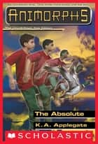 The Absolute (Animorphs #51) ebook by K. A. Applegate