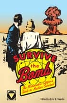 Survive the Bomb: The Radioactive Citizen's Guide to Nuclear Survival ebook by Eric G. Swedin
