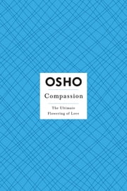 Compassion - The Ultimate Flowering of Love ebook by Osho