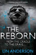 The Reborn - Rhona Macleod Book 7 ebook by Lin Anderson