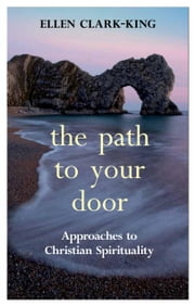The Path to Your Door - Approaches to Christian Spirituality ebook by The Venerable Dr Ellen Clark-King