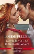Surrender To The Ruthless Billionaire ebook by Louise Fuller