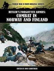 Hitler's Forgotten Armies: Combat in Norway and Finland ebook by Bob Carruthers