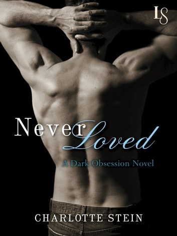 Never Loved - A Dark Obsession Novel ebook by Charlotte Stein