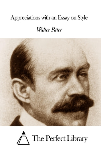 walter pater essays on style By walter pater  and because it was the perfection of that style, it awoke in  leonardo some seed of discontent which lay in the secret places of his nature.