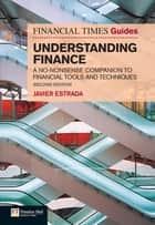 FT Guide to Understanding Finance - A no-nonsense companion to financial tools and techniques ebook by Javier Estrada