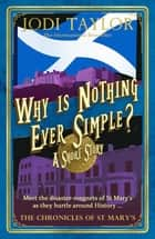 Why is Nothing Ever Simple? ebook by Jodi Taylor