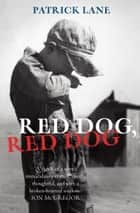 Red Dog, Red Dog ebook by Patrick Lane