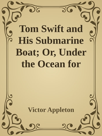 Tom Swift and His Submarine Boat; Or, Under the Ocean for Sunken Treasure ebook by Victor Appleton