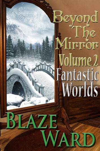 Beyond The Mirror, Volume 2: Fantastic Worlds ebook by Blaze Ward