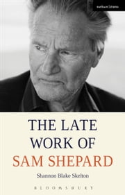 The Late Work of Sam Shepard ebook by Shannon Blake Skelton