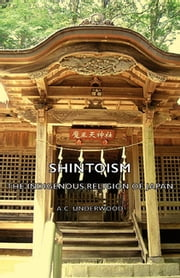 Shintoism: The Indigenous Religion Of Japan ebook by A. Underwood