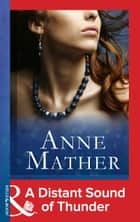 A Distant Sound of Thunder (Mills & Boon Modern) (The Anne Mather Collection) ebook by Anne Mather