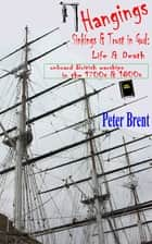Hangings, Sinkings and Trust in God: Life and Death onboard British Warships in the 1700's and 1800's ebook by Peter Brent