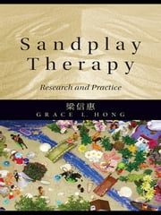 Sandplay Therapy - Research and Practice ebook by Grace L. Hong