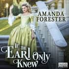 If the Earl Only Knew - The Daring Marriages 1 audiobook by Amanda Forester
