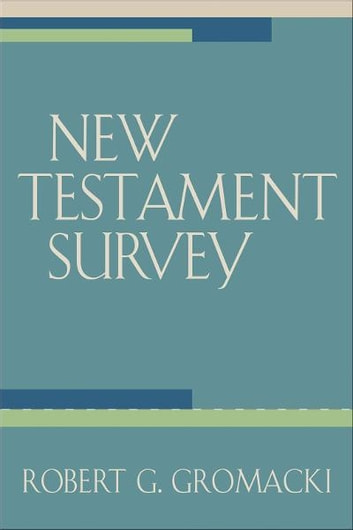 New Testament Survey ebook by Robert G. Gromacki