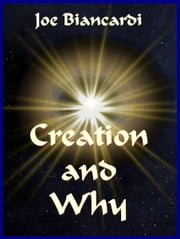 Creation & Why ebook by Joe Biancardi