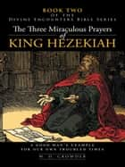 The Three Miraculous Prayers of King Hezekiah ebook by W. D. Crowder