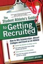 The Student Athlete's Guide to Getting Recruited ebook by Stewart Brown