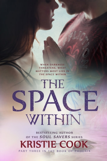 The Space Within - (Book of Phoenix #3) ebook by Kristie Cook