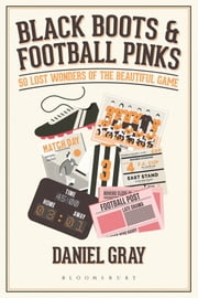 Black Boots and Football Pinks - 50 Lost Wonders of the Beautiful Game ebook by Mr Daniel Gray