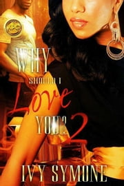 Why Should I Love You? 2 - Why Should I Love You, #2 ebook by Ivy Symone