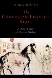 The Confucian-Legalist State: A New Theory of Chinese History ebook by Dingxin Zhao