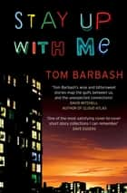 Stay Up With Me ebook by Tom Barbash
